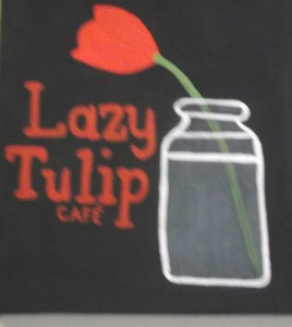 If you want to know why it's called the Lazy Tulip Cafe, you just have to go there and aks Michelle!